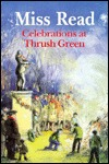 Celebrations at Thrush Green by Miss Read