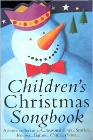 Children's Christmas Songbook, A festive collection of Seasonal Songs, Stories, Recipes, Games, Crafts, Poems.....