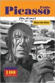 Pablo Picasso. Yo, El Rey (100 Personajes)