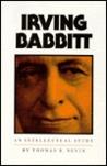 Irving Babbitt: An Intellectual Study