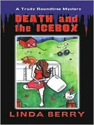 Death and the Icebox by Linda Berry