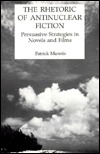 The Rhetoric of Antinuclear Fiction: Persuasive Strategies in Novels and Films