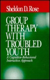 Group Therapy with Troubled Youth: A Cognitive-Behavioral Interactive Approach