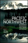 Short Trips in the Pacific Northwest: 52 Weekend Destinatons from Seattle and Portland