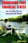 Conquering Your Financial Stress:: The Five-Point Plan for Generating True Wealth