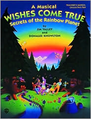 Wishes Come True, Secrets of the Rainbow Planet (a One-Act Musical Play for Unison or Two-Part Voices): Unison Teacher's Guide