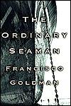 The Ordinary Seaman by Francisco Goldman