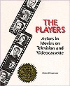 The Players: Actors in Movies on Television and Videocassette