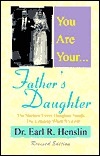 You Are Your Father's Daughter by Earl R. Henslin