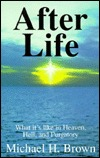 After Life: What It's Like in Heaven, Hell, and Purgatory