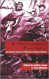 A Necessary Fantasy?: The Heroic Figure in Children's Popular Culture