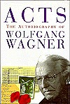 Acts: The Autobiography Of Wolfgang Wagner
