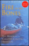 Fire in the Bones: Bill Mason and the Canadian Canoeing Tradition