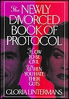 The Newly Divorced Book Of Protocol: How To Be Civil When You Hate Their Guts