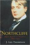 Northcliffe: Press Baron in Politics