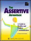 The Assertive Advantage: A Guide to Healthy, Positive Communication