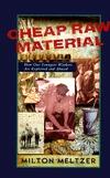 Cheap Raw Material by Milton Meltzer