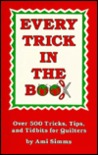 Every Trick in the Book: Over 500 Tricks, Tips, and Tidbits for Quilters