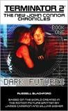 Terminator 2: The New John Connor Chronicles, Book 1:Dark Futures (The New John Connor Chronicles #1)
