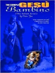 The Complete Ges� Bambino (the Infant Jesus): Seven Versions of the Christmas Classic in One Volume