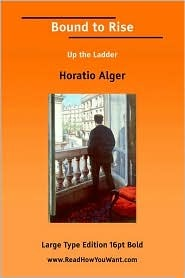 Bound to Rise; Or, Up the Ladder