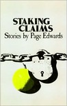 Staking Claims: Stories by Page Edwards