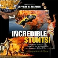 Incredible Stunts: The Chaos, Crashes and Courage of the World's Wildest Stuntmen & Daredevils
