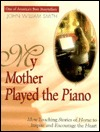 My Mother Played the Piano: More Tender Stories of Home to Deepen Your Faith DJVU PDF FB2 978-1878990754