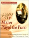 My Mother Played the Piano: More Tender Stories of Home to Deepen Your Faith