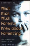 What Kids Wish Parents Knew about Parenting by Joe White