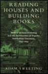 Reading Houses and Building Books: Andrew Jackson Downing and the Architecture of Popular Antebellum Literature, 1835 1855