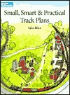 Small, Smart & Practical Track Plans by Iain Rice