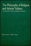 The Philosophy Of Religion And Advaita Vedanta: A Comparative Study In Religion And Reason