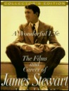 A Wonderful Life; The Films And Career Of James Stewart: The Films and Career of James Stewart
