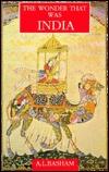The Wonder That Was India by Arthur Llewellyn  Basham