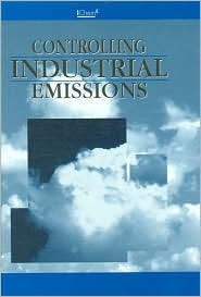 Controlling Industrial Emissions: Practical Experience: Papers from the Conference Held 3-4 November 1997, London, UK (Symposium Series) - IChemE