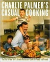 Charlie Palmer's Casual Cooking: The Chef of New York's Aureole Restaurant Cooks for Family and Friends