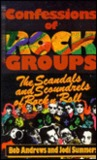 Confessions of Rock Groups: The Scandals and Scoundrels of Rock'N Roll