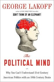 The Political Mind: Why You Cant Understand 21st-Century American Politics with an 18th-Century Brain