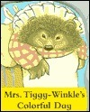 Mrs. Tiggy-winkles Colorful Day