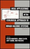 Local Applications of the Ecological Approach To Human-Machine Systems (Resources for Ecological Psychology, Vol 2)