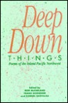 Deep Down Things: Poems Of The Inland Pacific Northwest