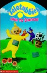 Teletubbies Like to Dance! by Scholastic Inc.