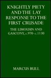 Knightly Piety and the Lay Response to the First Crusade: The Limousin and Gascony C.970-C.1130