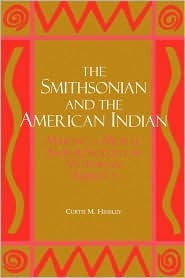The Smithsonian and the American Indian: Making a Moral Anthropology in Victorian America