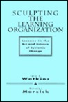 Sculpting the Learning Organization: Lessons in the Art and Science of Systemic Change
