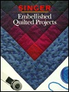 Embellished Quilted Projects by Cowles Creative Publishing