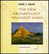 The New Archaeology and the Ancient Maya by Jeremy A. Sabloff