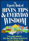 The Experts Book Of Hints, Tips, & Everyday Wisdom: From Leading Authorities... More Than 1, 000 Problem Solving Secrets For Easier, Healthier Living