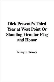 Dick Prescott's Third Year at West Point or Standing Firm for Flag and Honor